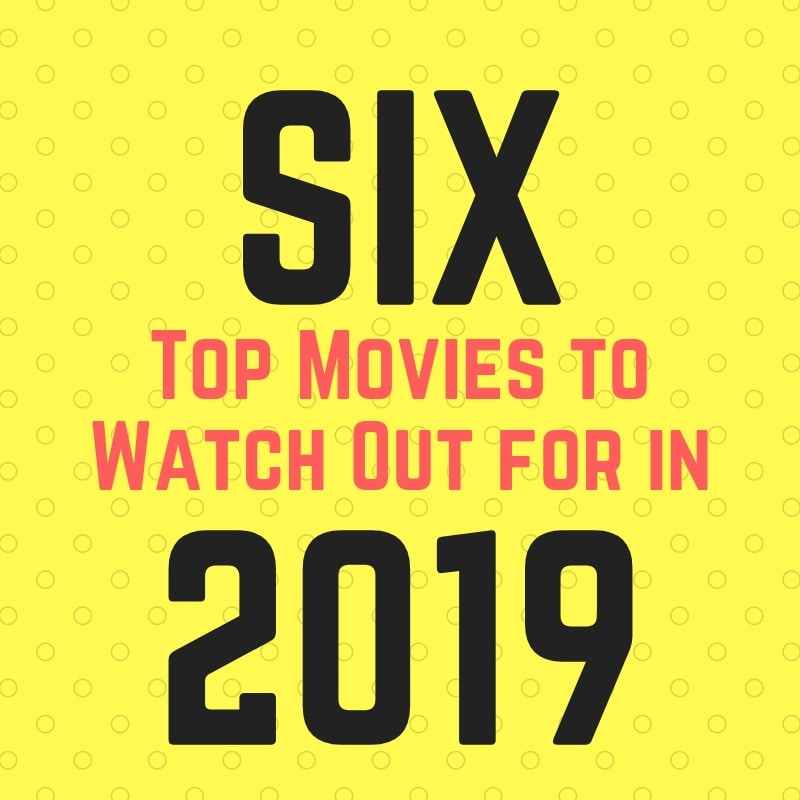 six movies to watch in 2019